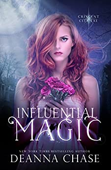 Influential Magic (Crescent City Fae Book 1) by [Deanna Chase]