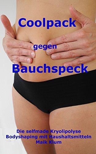 Coolpack gegen Bauchspeck: Die selfmade Kryolipolyse Bodyshaping mit Haushaltsmitteln (German Edition)