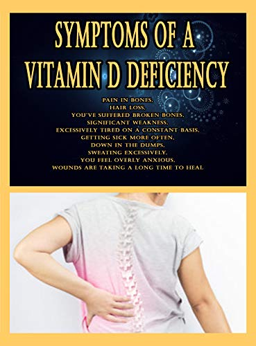 Symptoms of a Vitamin D Deficiency: pain in bones, hair loss, You've suffered broken bones, significant weakness, excessively tired on a constant basis, getting sick more often, down in the dumps