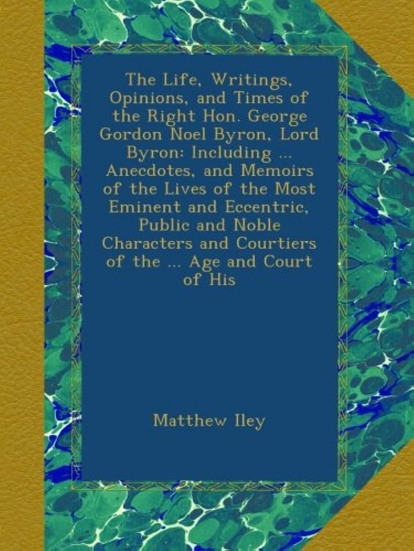 ぐるぐる乱用花嫁The Life, Writings, Opinions, and Times of the Right Hon. George Gordon Noel Byron, Lord Byron: Including ... Anecdotes, and Memoirs of the Lives of the Most Eminent and Eccentric, Public and Noble Characters and Courtiers of the ... Age and Court of His