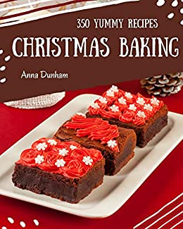 350 Yummy Christmas Baking Recipes Best Ever Yummy Christmas Baking Cookbook For Beginners Ebook Dunham Anna Amazon Co Uk Kindle Store