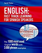 English: Fast Track Learning for Spanish Speakers: The 1000 most used English words with 3.000 phrase examples. If you speak Spanish and you want to ... book for you (ENGLISH FOR SPANISH SPEAKERS)