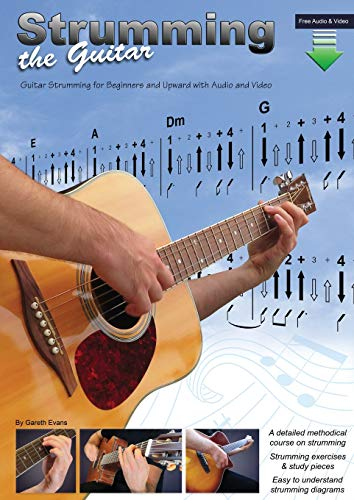 Strumming the Guitar: Guitar Strumming for Beginners and Upward with Audio and Video
