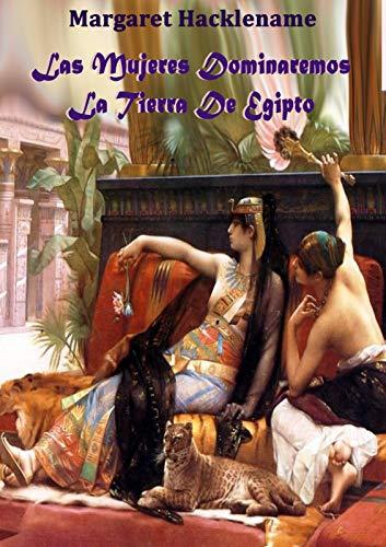 Portada del libro Las mujeres dominaremos la tierra de Egipto de Margaret Hacklename