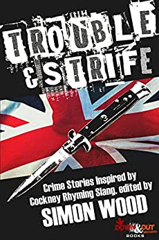 Trouble & Strife: Crime Stories Inspired by Cockney Rhyming Slang by [Simon Wood, Steve Brewer, Susanna Calkins, Colin Campbell, Angel Luis Colón, Robert Dugoni, Paul Finch, Catriona McPherson, Johnny Shaw, Jay Stringer]