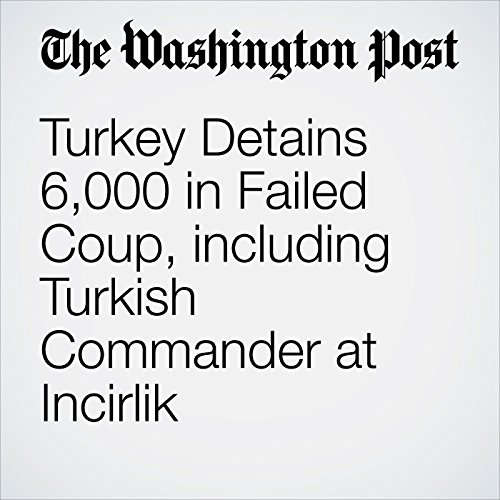 Turkey Detains 6,000 in Failed Coup, including Turkish Commander at Incirlik cover art