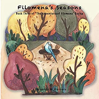 Filomena's Seasons     The Adventures of Filomena              By:                                                                                                                                 Fernando M. Reimers                               Narrated by:                                                                                                                                 Ginger Sue                      Length: 20 mins     Not rated yet     Overall 0.0