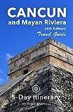 Cancun and Mayan Riviera Travel Guide (Unanchor) - 5-Day Itinerary (English Edition)