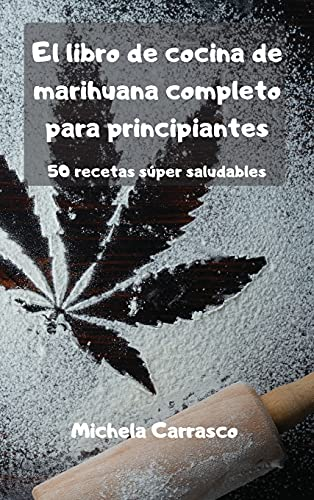 El libro de cocina de marihuana completo para principiantes 50 recetas súper saludables
