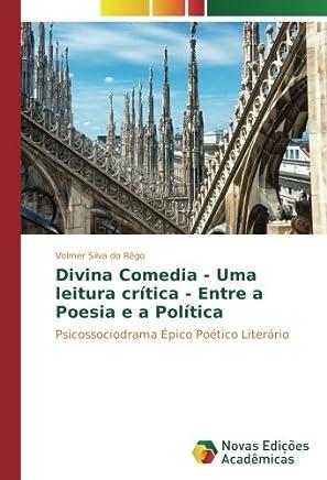Divina Comedia - Uma leitura crítica - Entre a Poesia e a Política: Psicossociodrama Épico Poético Literário