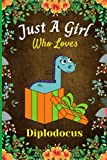 Just A Girl Who Loves Diplodocus: Cute Handy Diplodocus Lovers Notebook For Girls. Adorable Diplodocus Blank Lined Notebook Journal Gift For Girls, ... Ideas, Back To school, Christmas etc vol 7