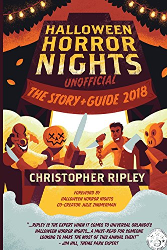 Halloween Horror Nights Unofficial: The Story & Guide 2018