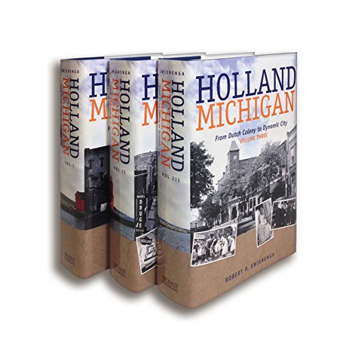 Holland, Michigan: From Dutch Colony to Dynamic City (Historical Series of the Reformed Church in America, Band 80)
