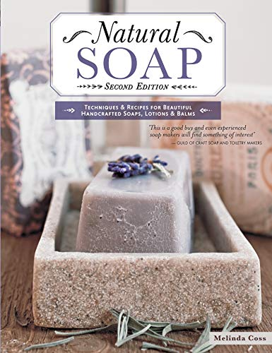 Natural Soap, Second Edition: Techniques & Recipes for Beautiful...