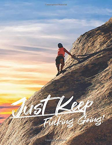 Just Keep Fucking Going! for MAN: One Year Workout & Nutrition Journal, Fitness, Notebook Gift, Food planner & Fitness Journal, motivation and results, man in the mountains cover
