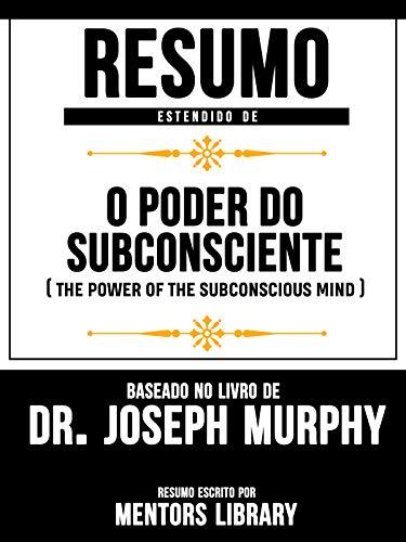 Resumo Estendido De O Poder Do Subconsciente (The Power Of The Subconscious Mind) – Baseado No Livro De Dr. Joseph Murphy (Spanish Edition)