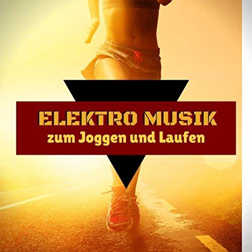Elektro Musik zum Joggen und Laufen - Richtig Joggen und Lauftraining für Anfänger mit Hause Musik und Instrumentalen Elektronischen Hintergrundmusik