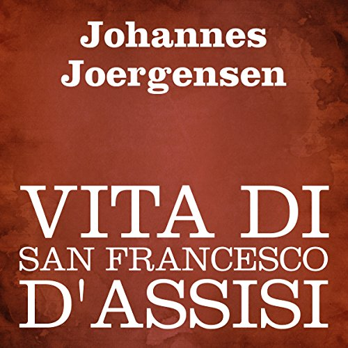 Vita di San Francesco d'Assisi [The Life of Saint Francis of Assisi] cover art