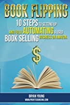 Book Flipping:: 10 Steps To Setting Up And Fully Automating A Used Book Selling Business On Amazon