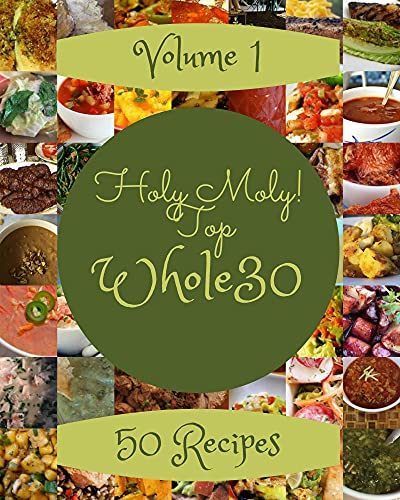 Holy Moly! Top 50 Whole30 Recipes Volume 1: Make Cooking at Home Easier with Whole30 Cookbook! (English Edition)