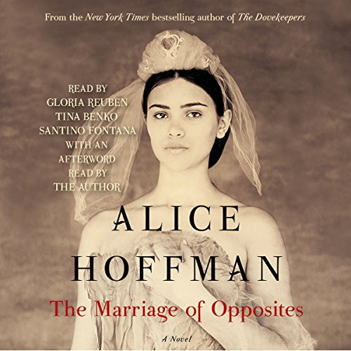 The Marriage of Opposites                   By:                                                                                                                                 Alice Hoffman                               Narrated by:                                                                                                                                 Gloria Reuben,                                                                                        Tina Benko,                                                                                        Santino Fontana,                   and others                 Length: 13 hrs and 36 mins     3,451 ratings     Overall 4.4
