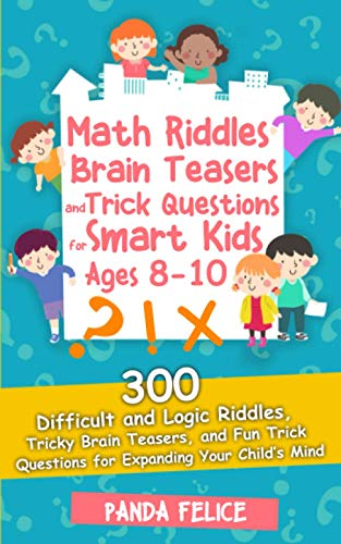 Compare Textbook Prices for Math Riddles, Brain Teasers and Trick Questions for Smart Kids Ages 8-10: 300 Difficult and Logic Riddles, Tricky Brain Teasers, and Fun Trick Questions for Expanding Your Child's Mind  ISBN 9798593651006 by Felice, Panda