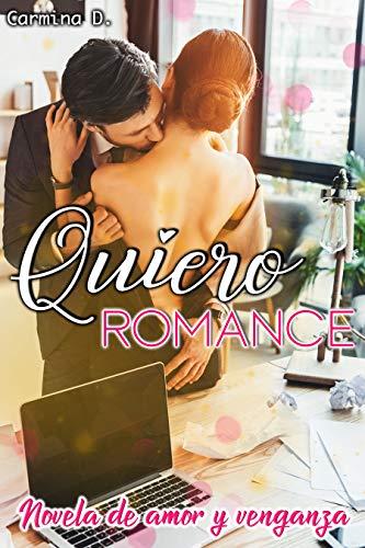 Quiero romance: Novela de amor y venganza
