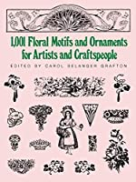 1001 Floral Motifs and Ornaments for Artists and Craftspeople (Dover Pictorial Archive)