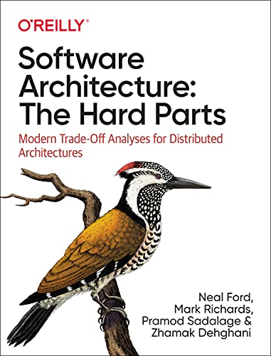 Software Architecture: The Hard Parts: Modern Trade-Off Analysis for Distributed Architectures Front Cover