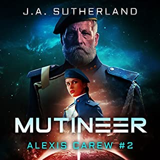 Mutineer     Alexis Carew Book #2              By:                                                                                                                                 J A Sutherland                               Narrated by:                                                                                                                                 Elizabeth Klett                      Length: 9 hrs and 56 mins     487 ratings     Overall 4.7