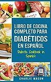 LIBRO DE COCINA COMPLETO PARA DIABÉTICOS En Español / Diabetic Cookbook in Spanish (Spanish Edition)