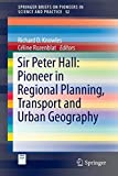 Sir Peter Hall: Pioneer in Regional Planning, Transport and Urban Geography: 52 (SpringerBriefs on Pioneers in Science and Practice)