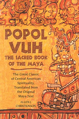 Popol Vuh: The Sacred Book of the Maya; The Great Classic of Central American Spirituality, Translated from the Original Maya Tex: The Sacred Book of ... Translated from the Original Maya Text