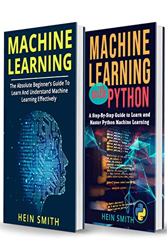 MACHINE LEARNING: 2 Manuscripts in 1 Book: Machine Learning For Beginners & Machine Learning With Python