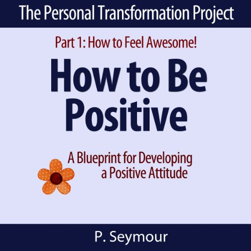 How to Be Positive: A Blueprint for Developing a Positive Attitude audiobook cover art