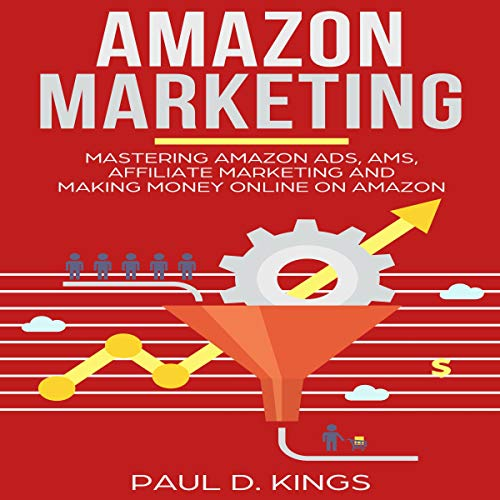 Amazon Marketing: Mastering Amazon Ads, AMS, Affiliate Marketing and Making Money Online on Amazon                   By:                                                                                                                                 Paul D. Kings                               Narrated by:                                                                                                                                 Bob Dunsworth                      Length: 1 hr and 20 mins     Not rated yet     Overall 0.0