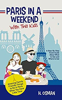 Paris in a Weekend with Two Kids  A Step-By-Step Travel Guide About What to See and Where to Eat  Amazing Family-Friendly Things to Do in Paris When You Have Little Time