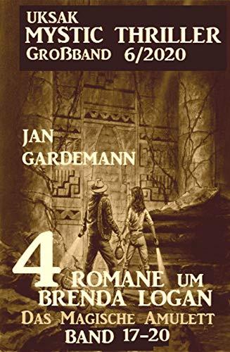 Uksak Mystic Thriller Großband 6/2020 - 4 Romane um Brenda Logan: Das Magische Amulett 17-20