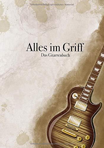 Alles im Griff Das Gitarrenbuch: Mit dieser grifftabelle, plus 10 Welthits zum Üben lernst man schnell Umgang mit der Gitarre. Akkorde für Gitarre, bringen dich nach vorne