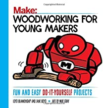 Woodworking for Young Makers: Fun and Easy Do-It-Yourself Projects (Make: Technology on Your Time)
