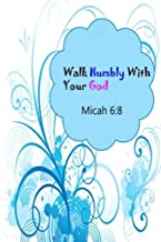Micah 6:8 Walk Humbly With Your God: Bible Verse Quote Cover Composition Large Christian Gift Journal Notebook To Write In. For Men, Women Boys, Girls ... Paperback (Ruled 6x9 Journals) (Volume 18)