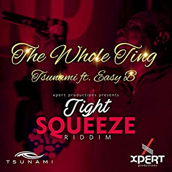 The Whole Ting (Tight Squeeze Riddim)