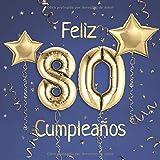 Feliz 80 Cumpleaños: El Libro de Visitas de mis 80 años para Fiesta de Cumpleaños - 21x21cm - 100 Páginas para Felicitaciones, Saludos, Fotos y ... de Oro sobre Fondo azul (Spanish Edition)