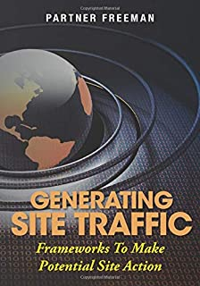 Generating Site Traffic: Frameworks To Make Potential Site Action