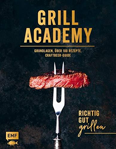 Grill Academy – Richtig gut grillen: Grundlagen, über 120 Rezepte, Craft Beer Guide