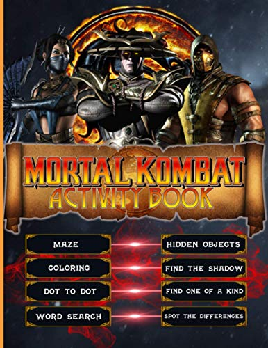 Mortal Kombat Activity Book: Color Wonder Relaxation Kid Word Search, One Of A Kind, Hidden Objects, Spot Differences, Find Shadow, Coloring, Maze, Dot To Dot Activities Books For Women And Men