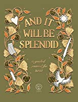 And It Will Be Splendid: a guided journal for 2021