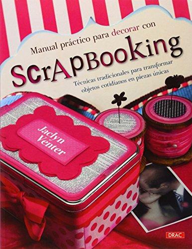 Manual Práctico Para Decorar Con Scrapbooking (El Libro De..)