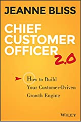 Chief Customer Officer 2.0: How to Build Your Customer-Driven Growth Engine Kindle Edition