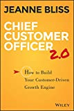 Chief Customer Officer 2.0: How to Build Your Customer–Driven Growth Engine